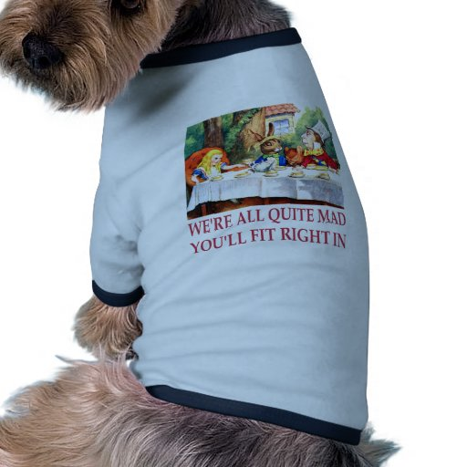 We're All Quite Mad, You'll Fit Right In! Ringer Dog Shirt