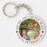 We're All Quite Mad, You'll FIt Right In! Keychains