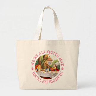 WE'RE ALL QUITE MAD, YOU'LL FIT RIGHT IN! LARGE TOTE BAG