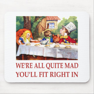WE'RE ALL QUITE MAD, YOU'LL FIT RIGHT IN MOUSE MAT