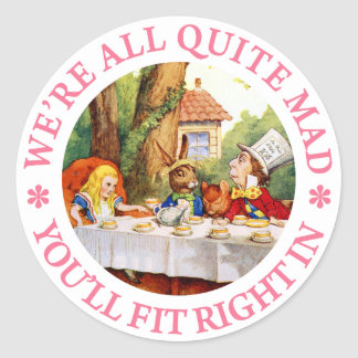WE'RE ALL QUITE MAD, YOU'LL FIT RIGHT IN! ROUND STICKER