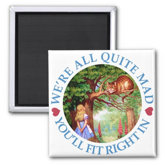 We're All Quite Mad, You'll Fit Right In! Square Magnet