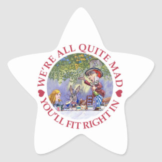 We're All Quite Mad, You'll Fit Right In! Star Sticker