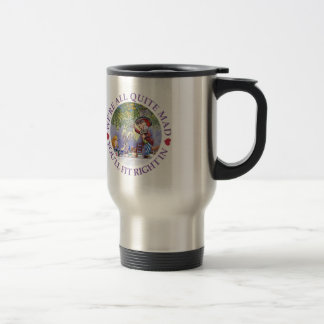 We're All Quite Mad, You'll Fit Right In! Travel Mug