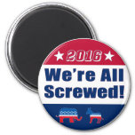 We're All Screwed | Funny | Election 2016 6 Cm Round Magnet