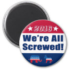 We're All Screwed | Funny | Election 2016 Magnet