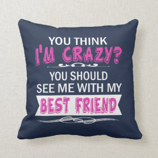 We're both crazy... cushion