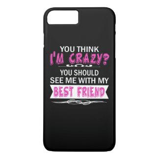 We're both crazy... iPhone 7 plus case