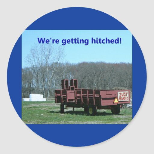We're getting hitched!  Only in the country Round Sticker