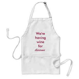 We're having wine for dinner. apron
