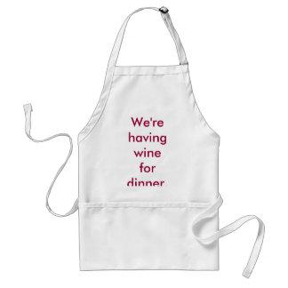We're having wine for dinner. apron