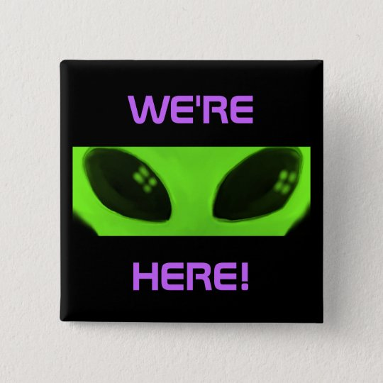WE'RE HERE! Alien square button