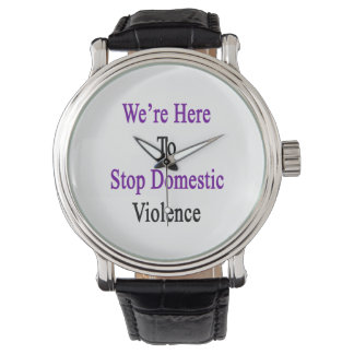 We're Here To Stop Domestic Violence Watches