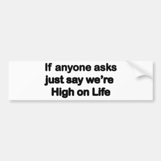 We're High On Life Bumper Stickers