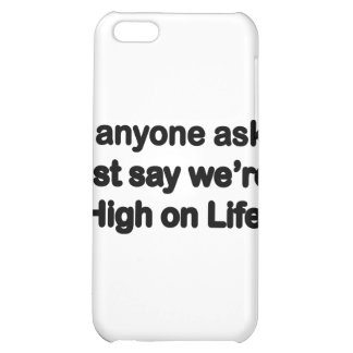We're High On Life Case For iPhone 5C