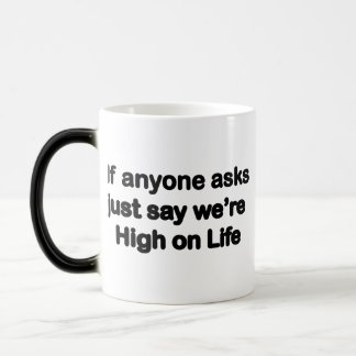 We're High On Life Magic Mug