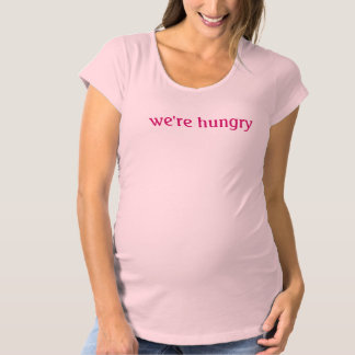 We're hungry funny maternity mom baby tee