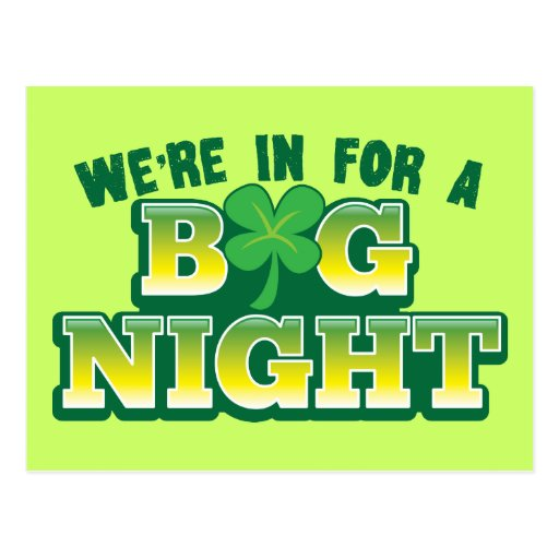 We're in for a BIG NIGHT! with shamrock Postcards