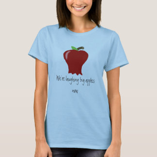 We're laughing big apples now T-Shirt