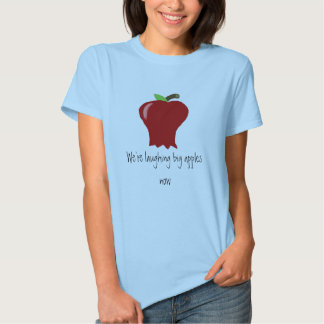 We're laughing big apples now tee shirts