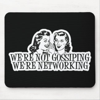 We're Not Gossiping We're Networking B&W Mouse Mat