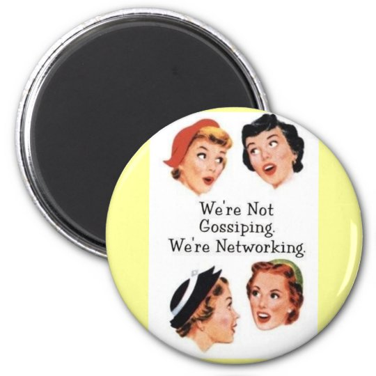 """We're NOt gossiping. We're networking!"" button :) Magnet"