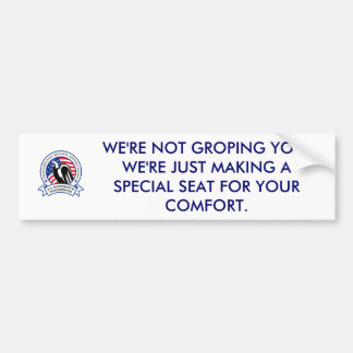 WE'RE NOT GROPING YOU.  WE'RE JUST MAKING... CAR BUMPER STICKER