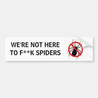 WE'RE NOT HERETO F**K SPIDERS BUMPER STICKER