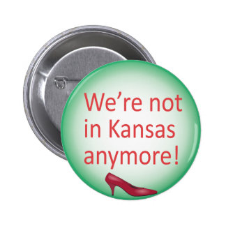 We're Not in Kansas Anymore Button