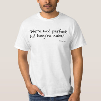"""We're not perfect, but they're nuts."" T-Shirt"