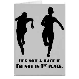 We're not running a real race unless I'm winning Greeting Cards