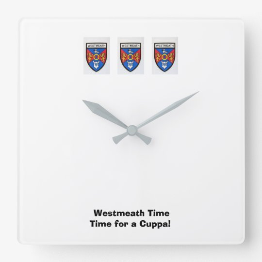 Were on Westmeath Time-Time for a Cuppa. Square Wall Clock