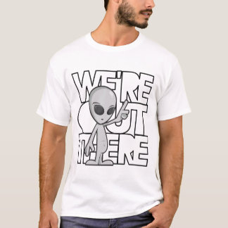 We're Out There T-Shirt