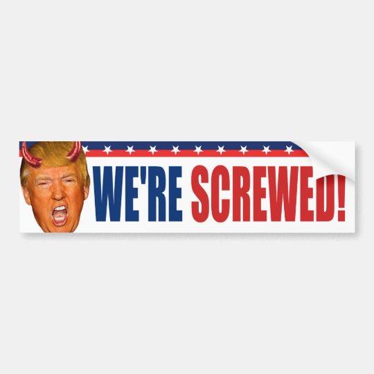 We're Screwed - Anti President Donald Trump Bumper Sticker