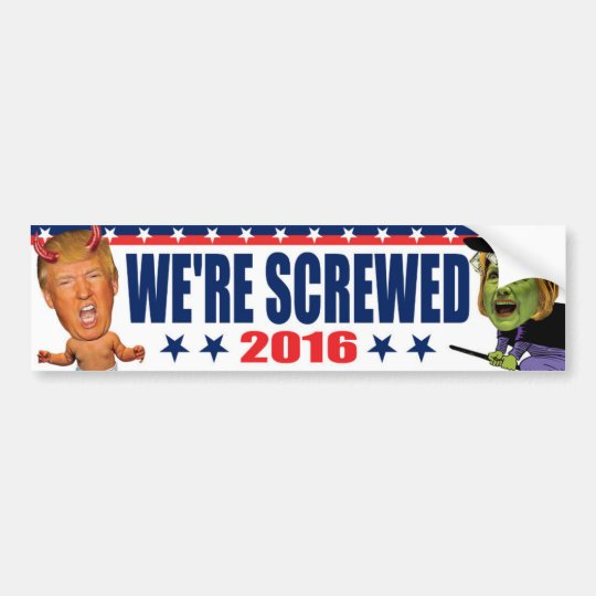 We're Screwed - Anti Trump Devil Hillary Witch Bumper Sticker