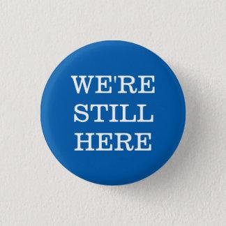 We're Still Here 3 Cm Round Badge