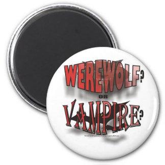 WEREWOLF OR VAMPIRE 6 CM ROUND MAGNET