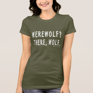 Werewolf? There, Wolf. T-Shirt