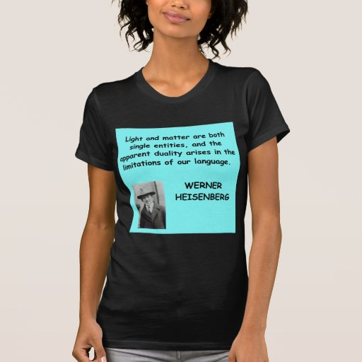 Werner Heisenberg quote T-shirts