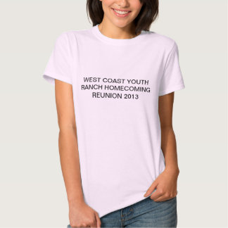 West Coast Youth Ranch Reunion 2013 T-Shirt