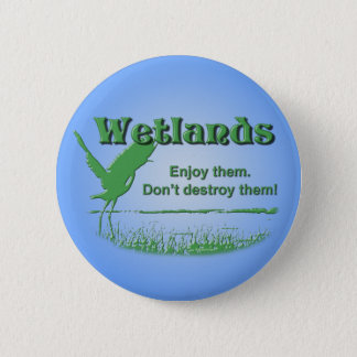 Wetlands. Enjoy Them, Don't Destroy Them 6 Cm Round Badge