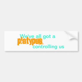 We've all got a platypus controlling us bumper sticker