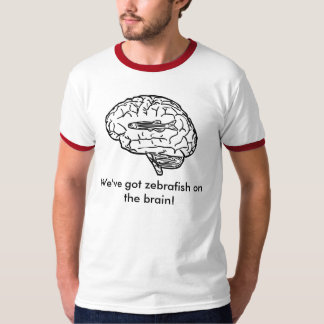 We've got zebrafish on the brain! T-Shirt