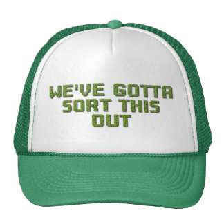We've Gotta Sort This Out Trucker Hats