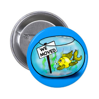 We've Moved funny cute goldfish fish tank cartoon Buttons