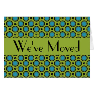 We've Moved Turquoise Green Circles Card