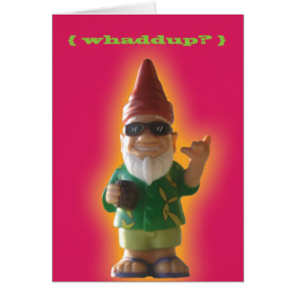 Whaddup? Gnome greeting card