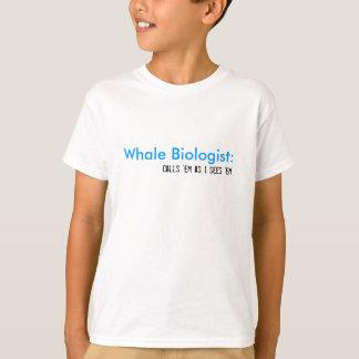 Whale Biologist:, Calls 'em as I sees 'em T-Shirt