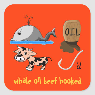 Whale Oil Beef Hooked fun slogan Square Sticker