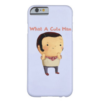 What a Cute Man... Barely There iPhone 6 Case